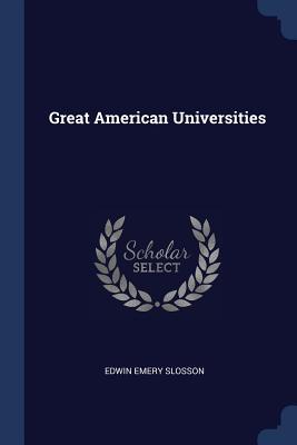 Great American Universities - Slosson, Edwin Emery
