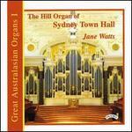 Great Australasian Organs, Vol. 1: The Hill Organ of Sydney Town Hall