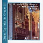 Great Australasian Organs, Vol. 3: The Hill, Norman & Beard Organ of St. John's Cathedral Brisbane