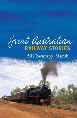 Great Australian Railway Stories - Marsh, Bill