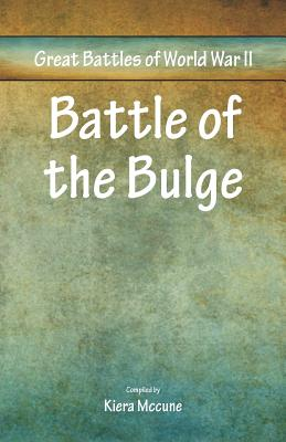 Great Battles of World War Two - Battle of the Bulge - McCune, Kiera (Compiled by)