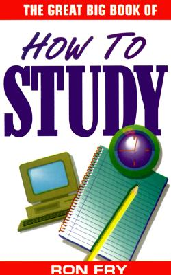 Great Big Book of How to Study - Fry, Ronald W, and Fry, Richard W