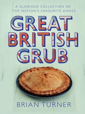 Great British Grub - Turner, Brian