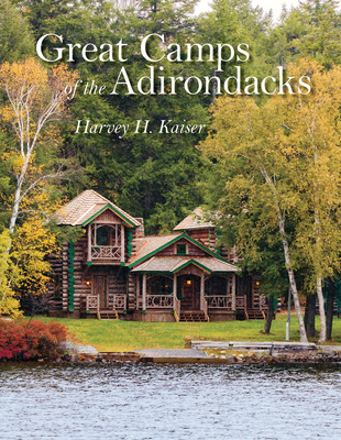 Great Camps of the Adirondacks - Kaiser, Harvey H, and Engelhart, Steven (Foreword by)