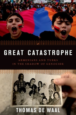 Great Catastrophe: Armenians and Turks in the Shadow of Genocide - De Waal, Thomas