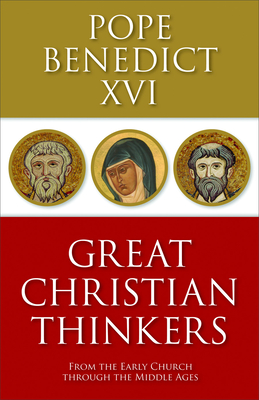 Great Christian Thinkers: From the Early Church Through the Middle Ages - Pope Benedict XVI