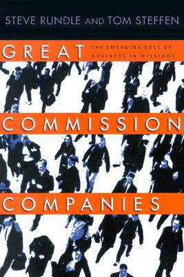 Great Commission Companies: The Emerging Role of Business in Missions - Rundle, Steve, and Steffen, Tom A