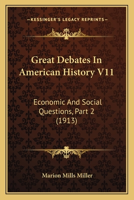 Great Debates in American History V11: Economic and Social Questions, Part 2 (1913) - Miller, Marion Mills (Editor)