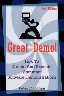 Great Demo!: How to Create and Execute Stunning Software Demonstrations - Cohan, Peter E