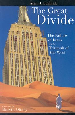 Great Divide: Failure of Islam and Triumph of the West - Schmidt, Alvin J, Dr., and Olasky, Marvin (Foreword by)