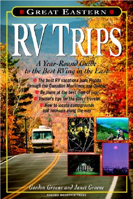 Great Eastern RV Trips: A Year-Round Guide to the Best RVing in the East - Groene, Janet, and Groene, Gordon
