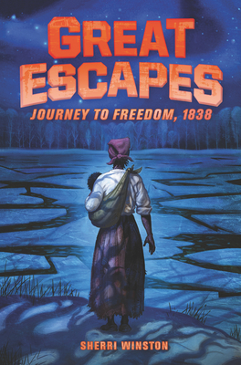 Great Escapes #2: Journey to Freedom, 1838 - Winston, Sherri, and Bernardin, James