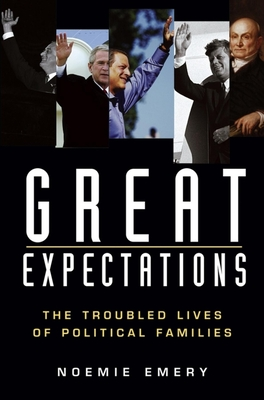 Great Expectations: The Troubled Lives of Political Families - Emery, Noemie