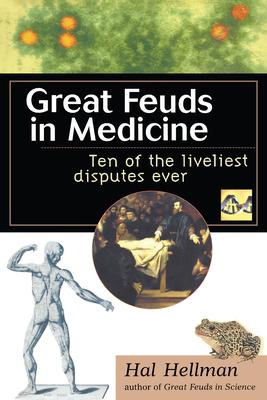 Great Feuds in Medicine: Ten of the Liveliest Disputes Ever - Hellman, Hal
