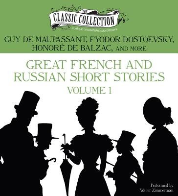 Great French and Russian Short Stories: Volume 1 - Maupassant, Guy, and Dostoevsky, Fyodor, and De Balzac, Honore