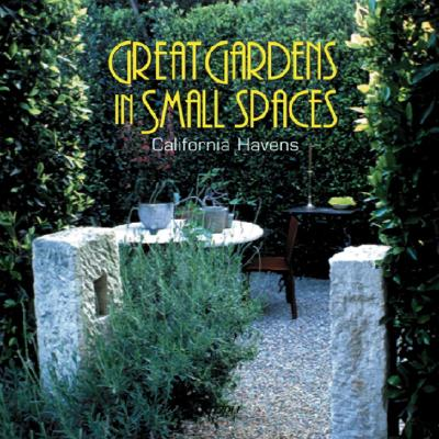 Great Gardens in Small Spaces: California Havens - Levick, Melba