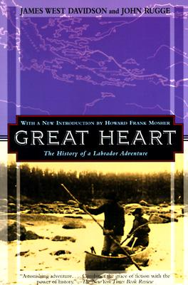 Great Heart: The History of a Labrador Adventure - Davidson, James West