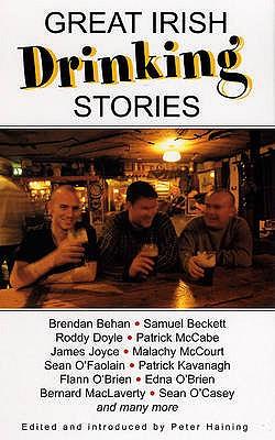 Great Irish Drinking Stories - Haining, Peter (Editor), and Haining, Peter