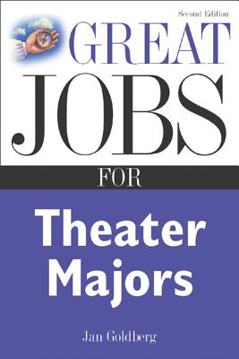 Great Jobs for Theater Majors - Goldberg, Jan