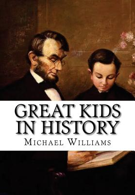 Great Kids in History - Williams, MR Michael Lewis