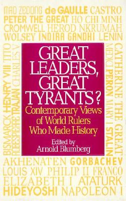 Great Leaders, Great Tyrants?: Contemporary Views of World Rulers Who Made History - Blumberg, Arnold