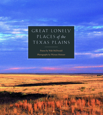 Great Lonely Places of the Texas Plains - McDonald, Walt, and Meinzer, Wyman (Photographer)