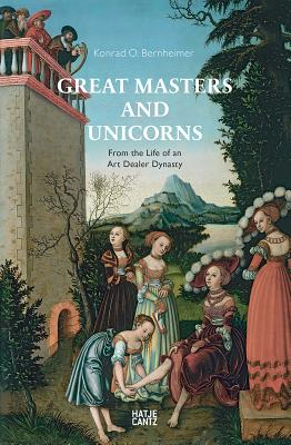 Great Masters and Unicorns: From the Life of an Art Dealer Dynasty - Bernheimer, Konrad