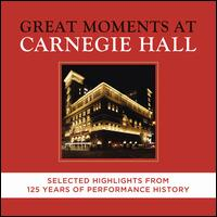 Great Moments at Carnegie Hall [Selected Highlights from 125 Years of Performance History] - Arcadi Volodos (piano); Arthur Rubinstein (piano); Charles Wadsworth (piano); David Garvey (piano);...