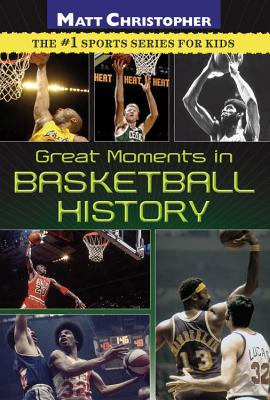 Great Moments in Basketball History - Christopher, Matt, and Peters, Stephanie (Text by)