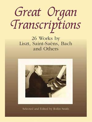 Great Organ Transcriptions: 26 Works by Liszt, Saint-Saens, Bach and Others - Smith, Rollin (Editor)