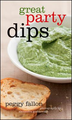 Great Party Dips - Fallon, Peggy, and Grablewski, Alexandra