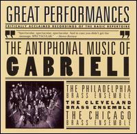 Great Performances: The Antiphonal Music of Gabrieli - Chicago Brass Ensemble; Cleveland Brass Ensemble; E. Power Biggs (organ); New England Brass Ensemble; Philadelphia Brass;...