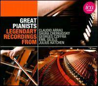 Great Pianists: Legendary Recordings - Claudio Arrau (piano); Emil Gilels (piano); György Cziffra (piano); John Amis (spoken word); Julius Katchen (piano);...
