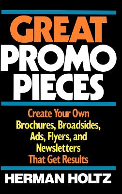 Great Promo Pieces: Create Your Own Brochures, Broadsides, Ads, Flyers and Newsletters That Get Results - Holtz, Herman