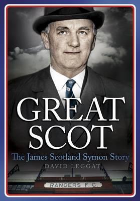 Great Scot: The James Scotland Symon Story - Leggat, David