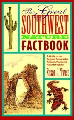 Great Southwest Nature Factbook: A Guide to the Region's Remarkable Animals, Plants, and Natural Features - Tweit, Susan