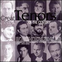 Great Tenors of the Century - Beniamino Gigli (tenor); Benoit Boutet (tenor); Carlo Bergonzi (tenor); Enrico Caruso (tenor); Francisco Araiza (tenor);...