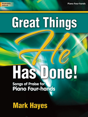 Great Things He Has Done!: Songs of Praise for Piano Four-Hands - Hayes, Mark (Composer)