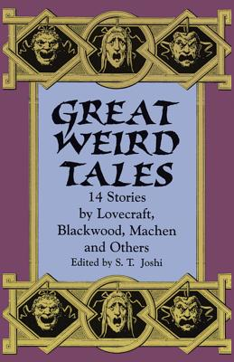 Great Weird Tales: 14 Stories by Lovecraft, Blackwood, Machen and Others - Joshi, S T (Editor)