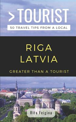 Greater Than a Tourist- Riga Latvia: 50 Travel Tips from a Local - Tourist, Greater Than a, and Feigina, Rita