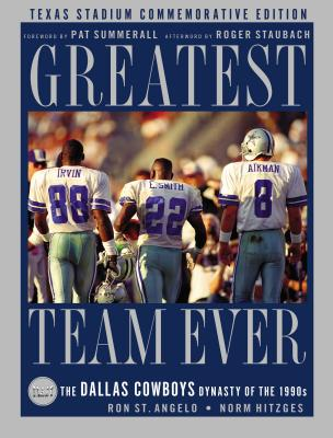 Greatest Team Ever: Texas Stadium: The Dallas Cowboys Dynasty of the 1990s - St Angelo, Ron, and Hitzges, Norm, and Staubach, Roger (Afterword by)
