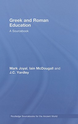 Greek and Roman Education: A Sourcebook - Joyal, Mark