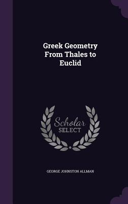 Greek Geometry from Thales to Euclid - Allman, George Johnston