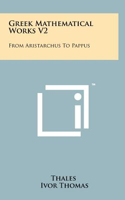 Greek Mathematical Works V2: From Aristarchus to Pappus - Thales, and Thomas, Ivor (Translated by)