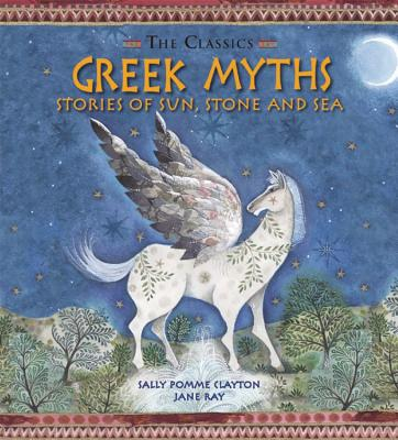 Greek Myths: Stories of Sun, Stone and Sea - Clayton, Sally Pomme