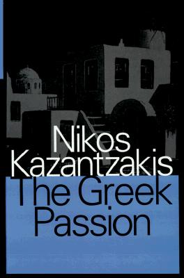 Greek Passion - Kazantzakis, Nikos