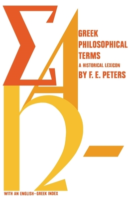Greek Philosophical Terms: A Historical Lexicon - Peters, Francis E