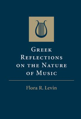 Greek Reflections on the Nature of Music - Levin, Flora R.