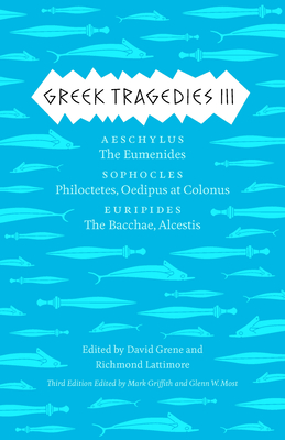 Greek Tragedies 3, 3: Aeschylus: The Eumenides; Sophocles: Philoctetes, Oedipus at Colonus; Euripides: The Bacchae, Alcestis - Griffith, Mark (Editor), and Most, Glenn W (Editor), and Grene, David (Editor)