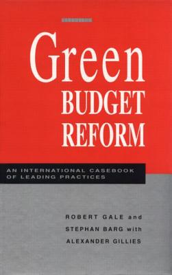 Green Budget Reform: An International Casebook of Leading Practices - Gale, Robert (Editor)